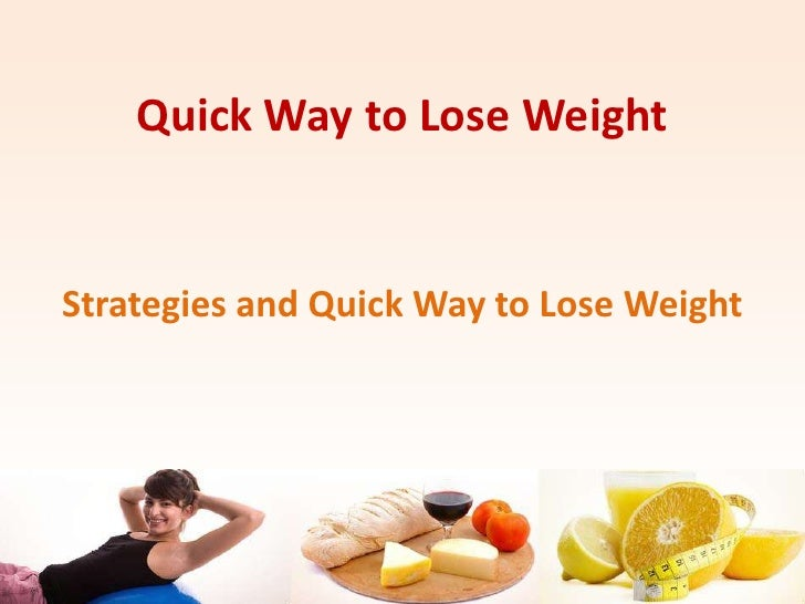 Quick Way to Lose Weight<br />Strategies and Quick Way to Lose Weight<br />