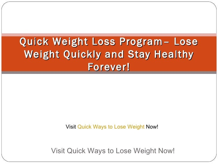 Quick Weight Loss Program– Lose Weight Quickly and Stay Healthy Forever! Visit Quick Ways to Lose Weight Now!