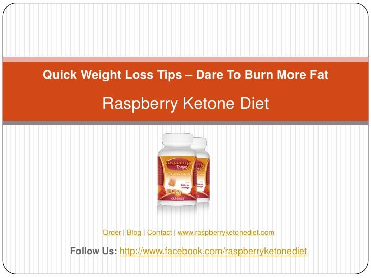 Quick Weight Loss Tips – Dare To Burn More Fat           Raspberry Ketone Diet           Order | Blog | Contact | www.rasp...