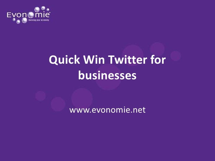 Quick Win Twitter for businesses<br />www.evonomie.net<br />