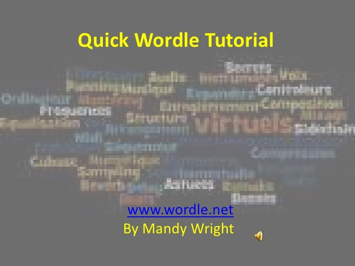 Quick Wordle Tutorial<br />www.wordle.net<br />By Mandy Wright <br />