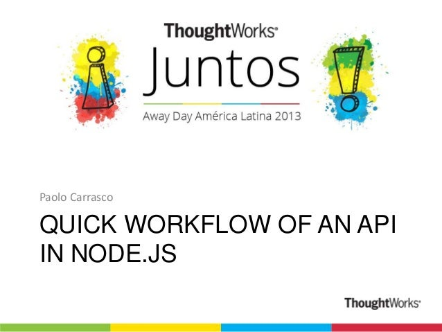 Paolo Carrasco  QUICK WORKFLOW OF AN API IN NODE.JS