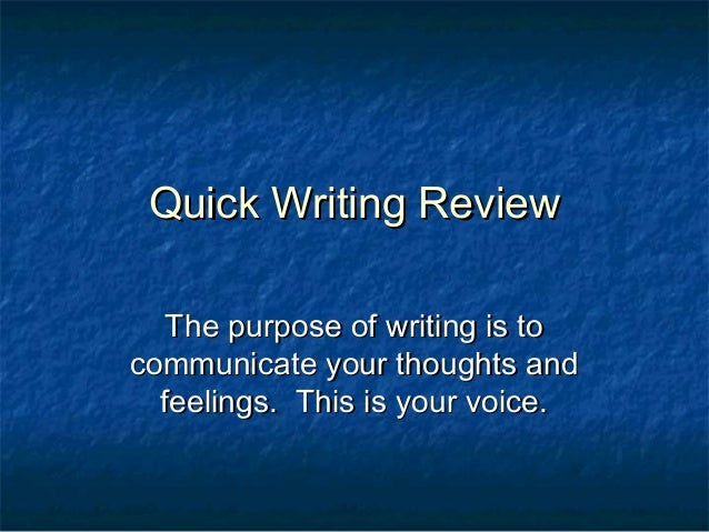 Quick Writing ReviewQuick Writing Review The purpose of writing is toThe purpose of writing is to communicate your thought...