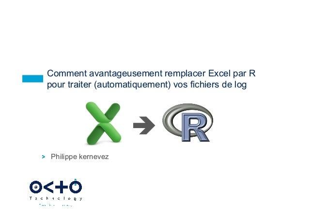 Comment avantageusement remplacer Excel par R pour traiter (automatiquement) vos fichiers de log  è !  Philippe kernevez ...