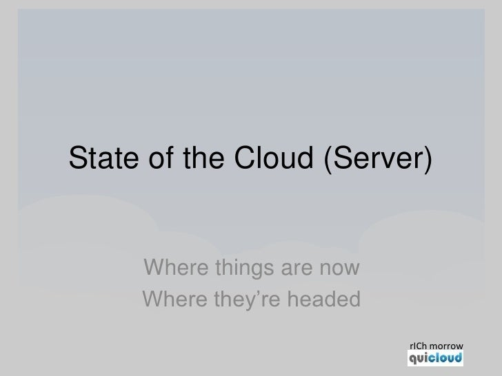 State of the Cloud (Server)<br />Where things are now<br />Where they're headed<br />