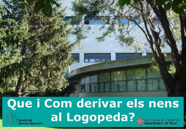 Que i Com derivar els nens al Logopeda?
