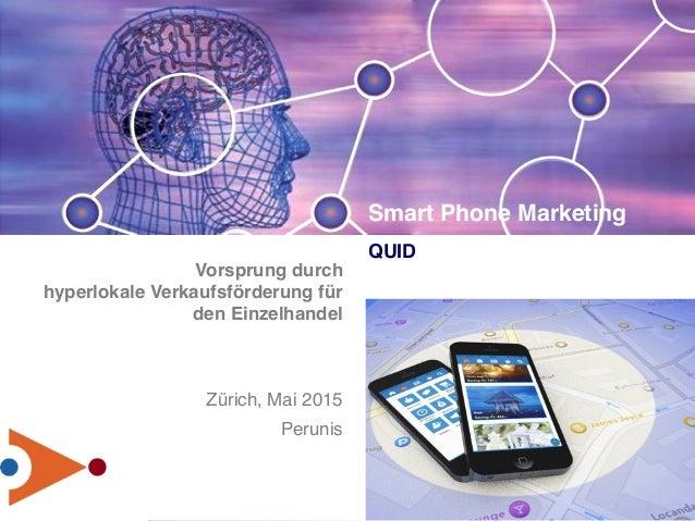 201505_150518 - Vorsprung durch hyperlokale Verkaufsförderung für den Einzelhandel Zürich, Mai 2015 Perunis Smart Phone M...