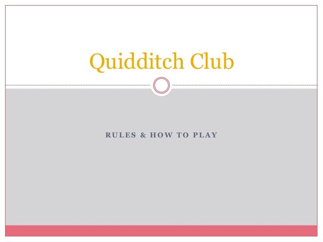 Quidditch Club RULES & HOW TO PLAY