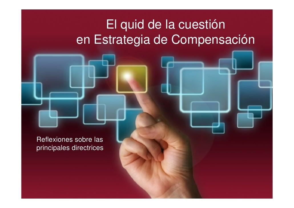 El quid de la cuestión             en Estrategia de CompensaciónReflexiones sobre lasprincipales directrices
