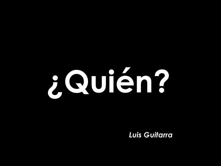 ¿Quién? Luis Guitarra