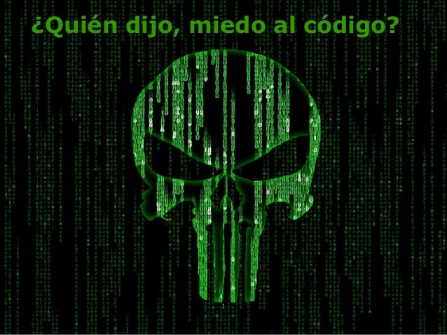 Enganchadoainternet.com @SemBilbaoEnganchadoainternet.com 1 ¿Quién dijo, miedo al código?