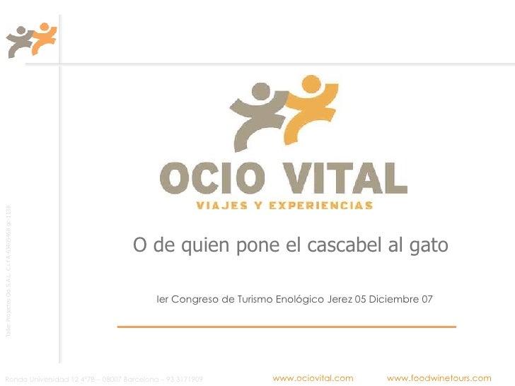 Ier Congreso de Turismo Enológico Jerez 05 Diciembre 07 O de quien pone el cascabel al gato
