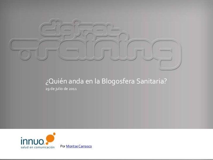 ¿Quién anda en la Blogosfera Sanitaria?<br />29 de julio de 2011<br />Por Montse Carrasco<br />