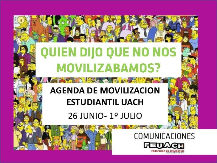 AGENDA DE MOVILIZACION   ESTUDIANTIL UACH   26 JUNIO- 1º JULIO
