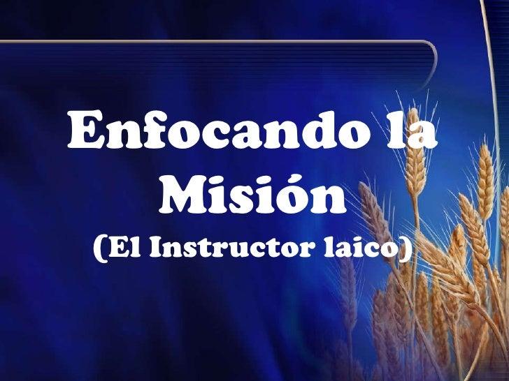 Enfocando la Misión ( El Instructor laico)