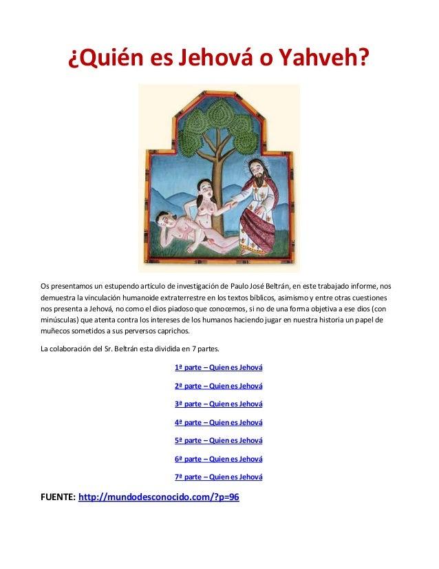 ¿Quién es Jehová o Yahveh? Os presentamos un estupendo artículo de investigación de Paulo José Beltrán, en este trabajado ...