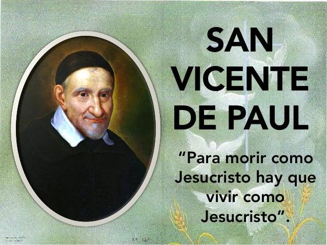 "SAN VICENTE DE PAUL ""Para morir como Jesucristo hay que vivir como Jesucristo""."