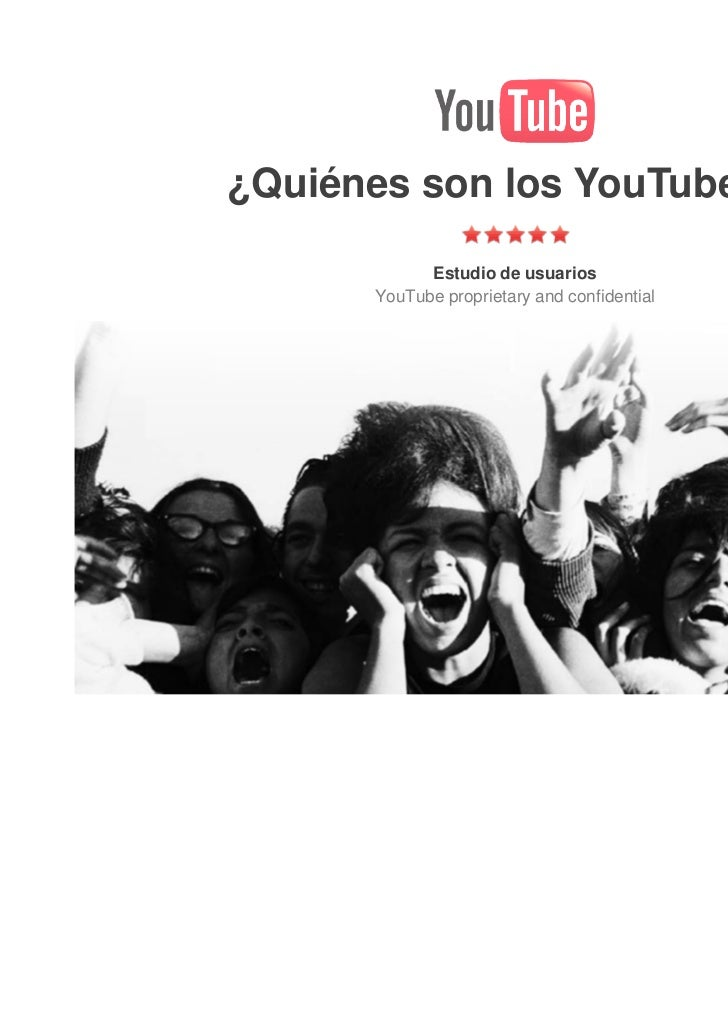 ¿Quiénes son los YouTubers?            Estudio de usuarios      YouTube proprietary and confidential