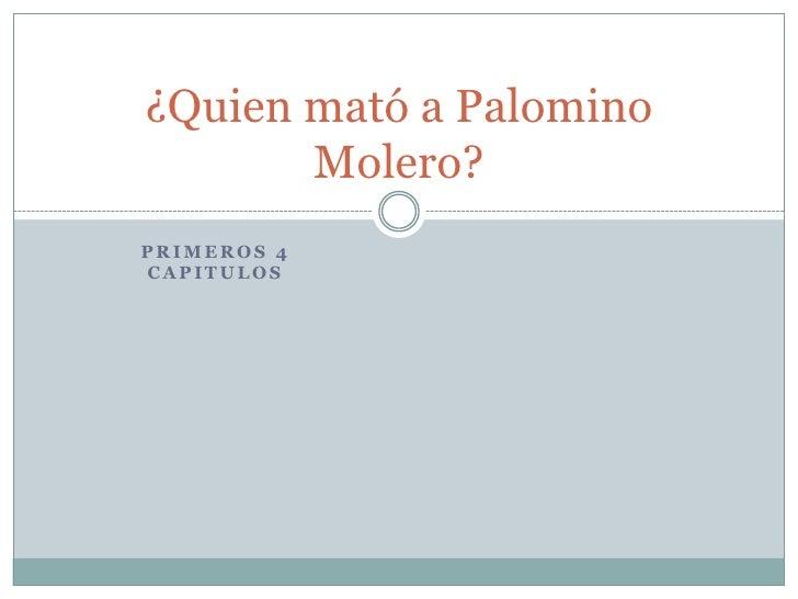 ¿Quien mató a Palomino       Molero?PRIMEROS 4CAPITULOS