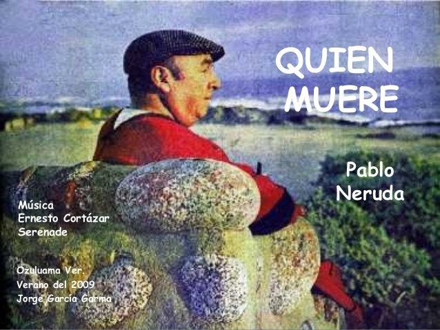 QUIEN                     MUERE                        PabloMúsica                       NerudaErnesto CortázarSerenadeOzu...