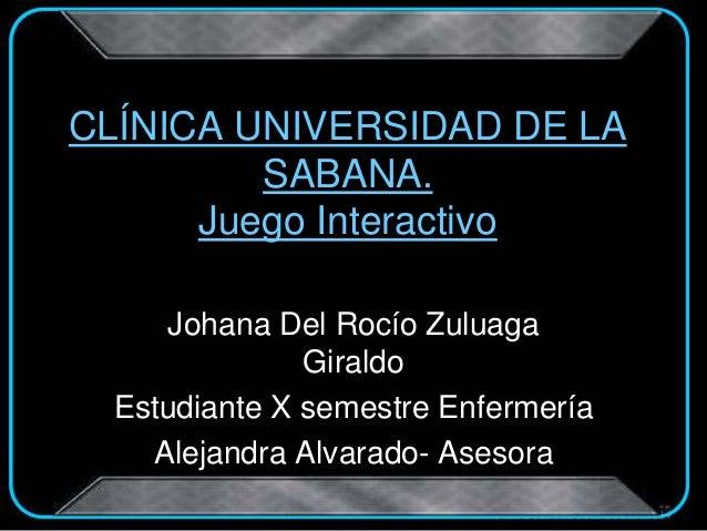 Johana Del Rocío Zuluaga Giraldo Estudiante X semestre Enfermería Alejandra Alvarado- Asesora CLÍNICA UNIVERSIDAD DE LA SA...