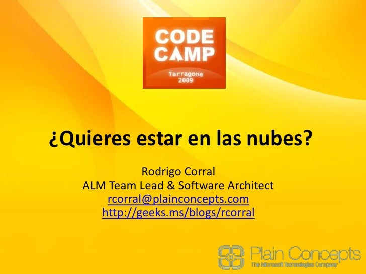 ¿Quieres estar en las nubes?<br />Rodrigo Corral<br />ALM Team Lead & Software Architect<br />rcorral@plainconcepts.com<br...