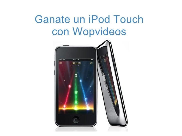 Ganate un iPod Touch con Wopvideos
