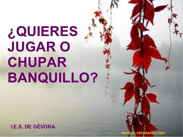 ¿QUIERESJUGAR OCHUPARBANQUILLO?I.E.S. DE GÉVORA                   MANUEL FERNÁNDEZ DIAZ