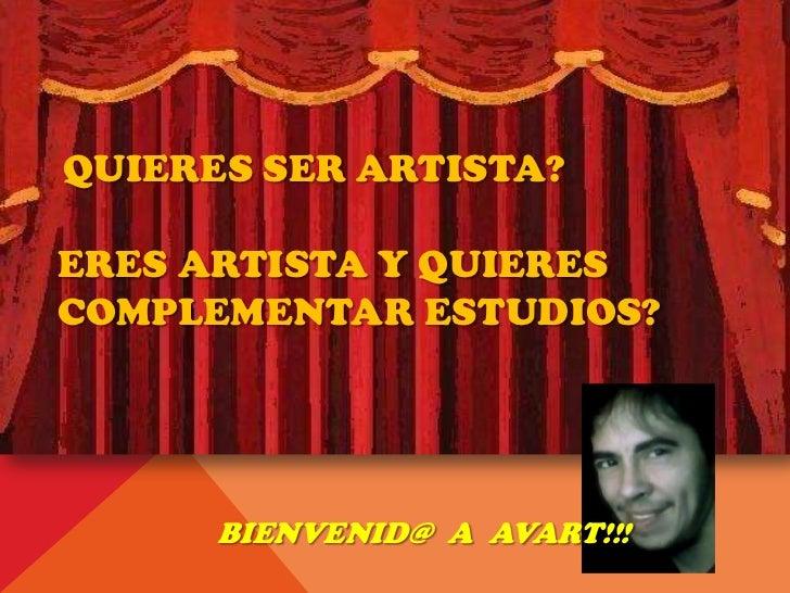 QUIERES SER ARTISTA?ERES ARTISTA Y QUIERESCOMPLEMENTAR ESTUDIOS?      BIENVENID@ A AVART!!!