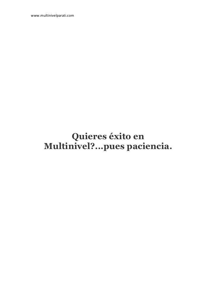 www.multinivelparati.com             Quieres éxito en       Multinivel?...pues paciencia.