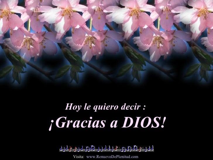 Hoy le quiero decir :  ¡Gracias a DIOS! Visita:  www.RenuevoDePlenitud.com