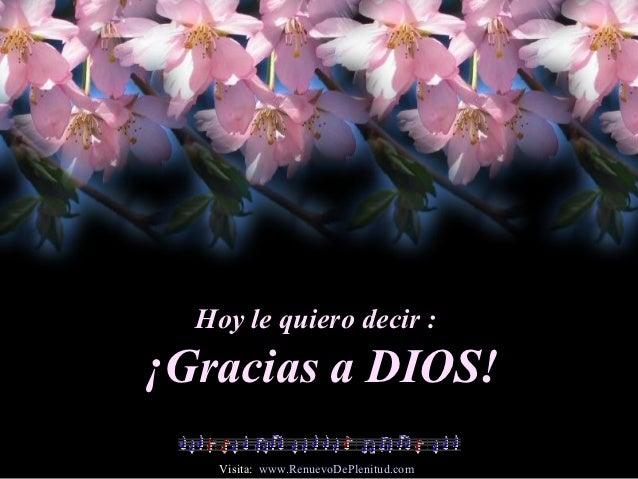 Hoy le quiero decir :¡Gracias a DIOS!    Visita: www.RenuevoDePlenitud.com