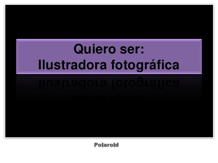 Quiero ser:Ilustradora fotográfica<br />Polaroid<br />