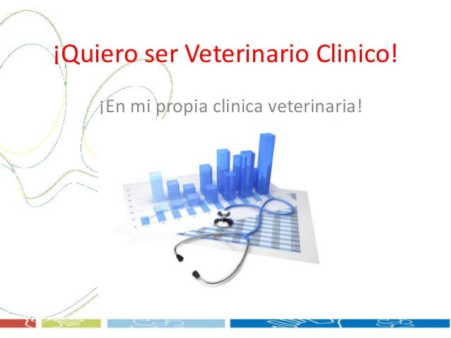 ¡Quiero ser veterinario clinico. Pasos para montar una clinica! Slide 2