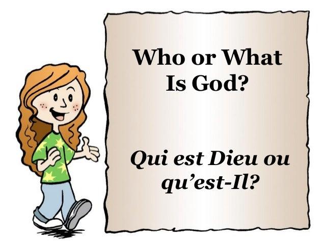 Who or What  Is God?Qui est Dieu ou  qu'est-Il?