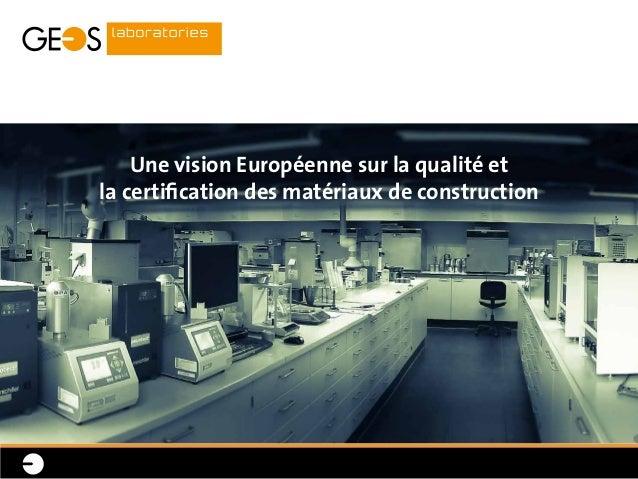 Une vision Européenne sur la qualité et la certification des matériaux de construction