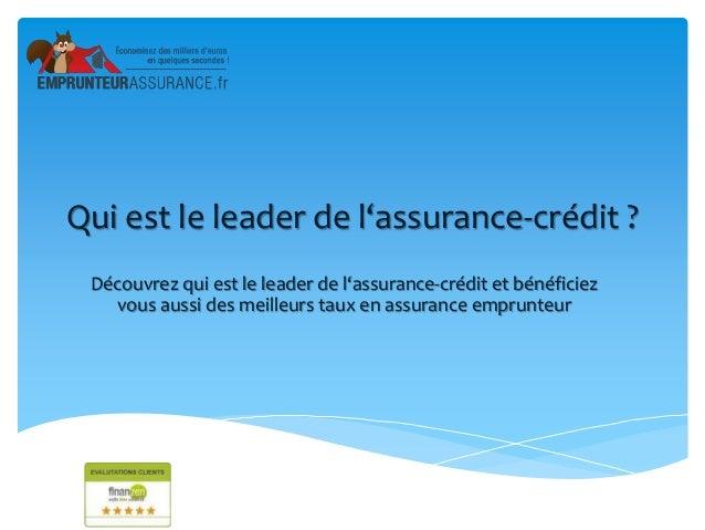 Qui est le leader de l'assurance-crédit ? Découvrez qui est le leader de l'assurance-crédit et bénéficiez vous aussi des m...