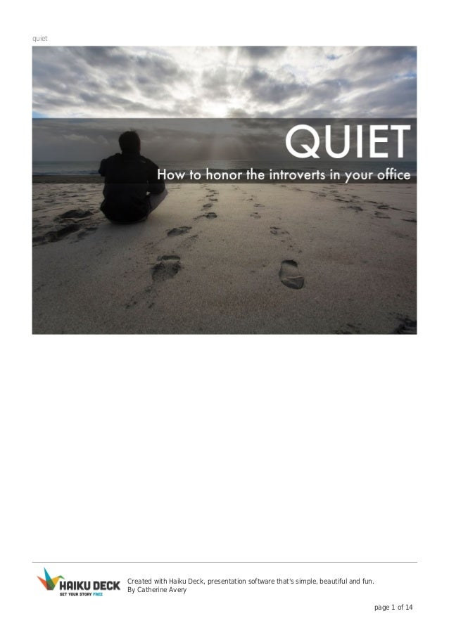 Created with Haiku Deck, presentation software that's simple, beautiful and fun. By Catherine Avery page 1 of 14 quiet