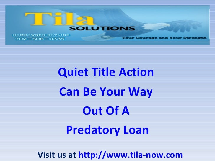 Quiet Title Action  Can Be Your Way  Out Of A  Predatory Loan Visit us at  http://www.tila-now.com