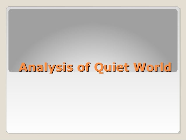 Analysis of Quiet WorldAnalysis of Quiet World