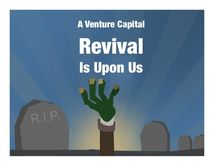 A Venture Capital   !          Revival!          Is Upon UsR .I.P.