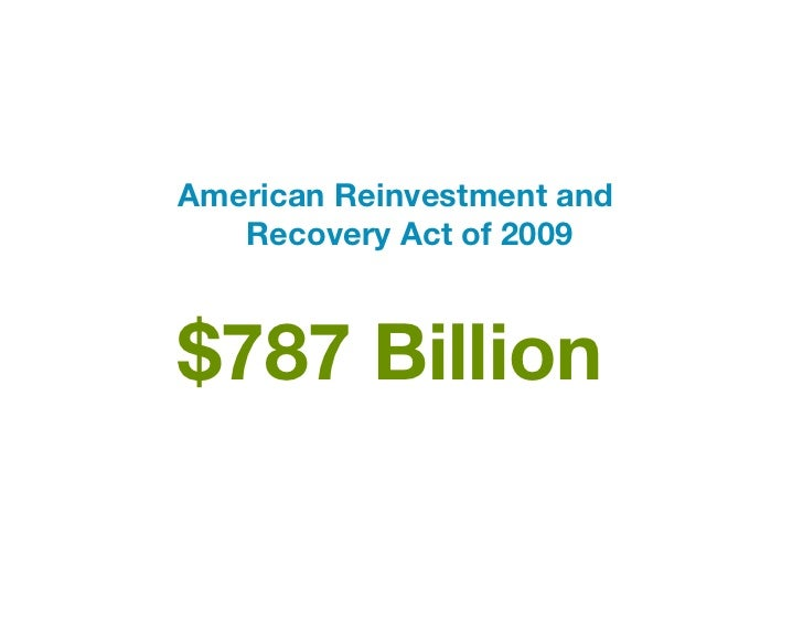American Reinvestment and   Recovery Act of 2009$787 Billion