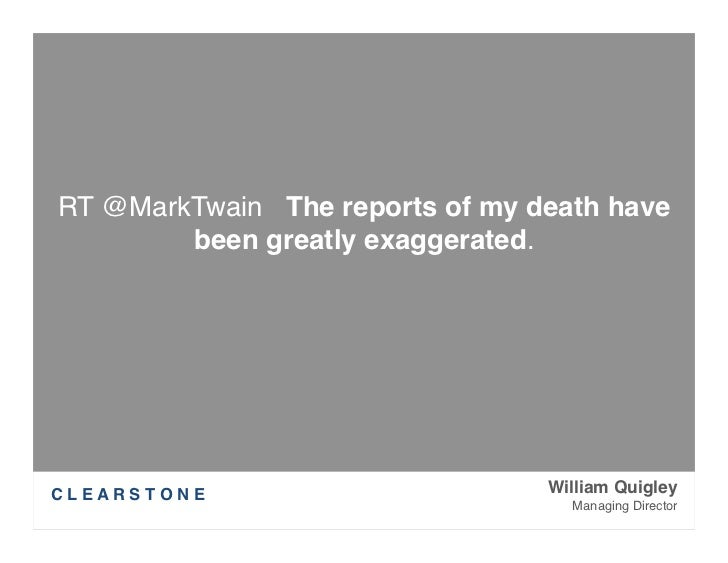 RT @MarkTwain The reports of my death have        been greatly exaggerated.C L E A R S T O N E             William Quigl...