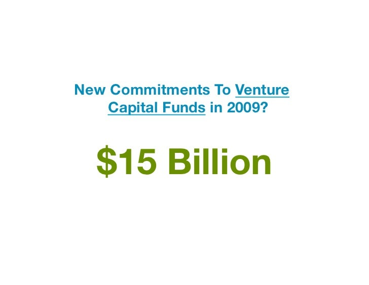 New Commitments To Venture   Capital Funds in 2009?  $15 Billion