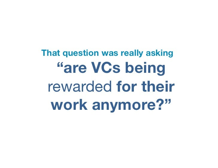 """That question was really asking  """"are VCs being rewarded for their  work anymore?"""""""