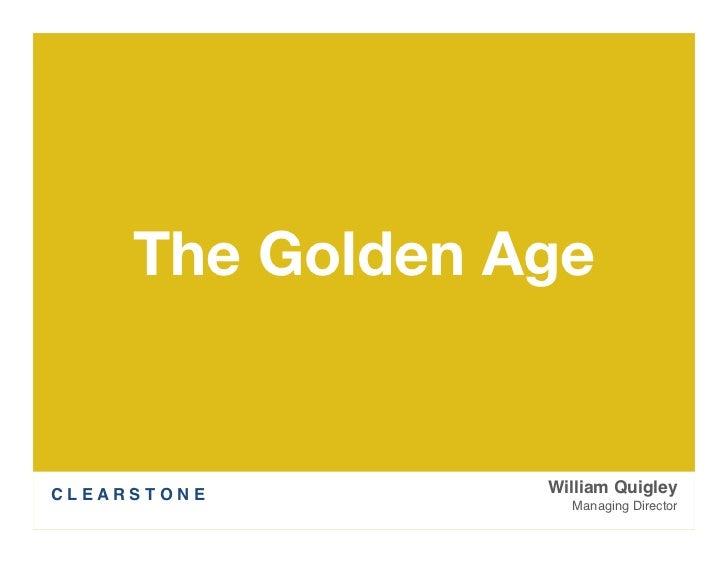 The Golden AgeC L E A R S T O N E   William Quigley                         Managing Director