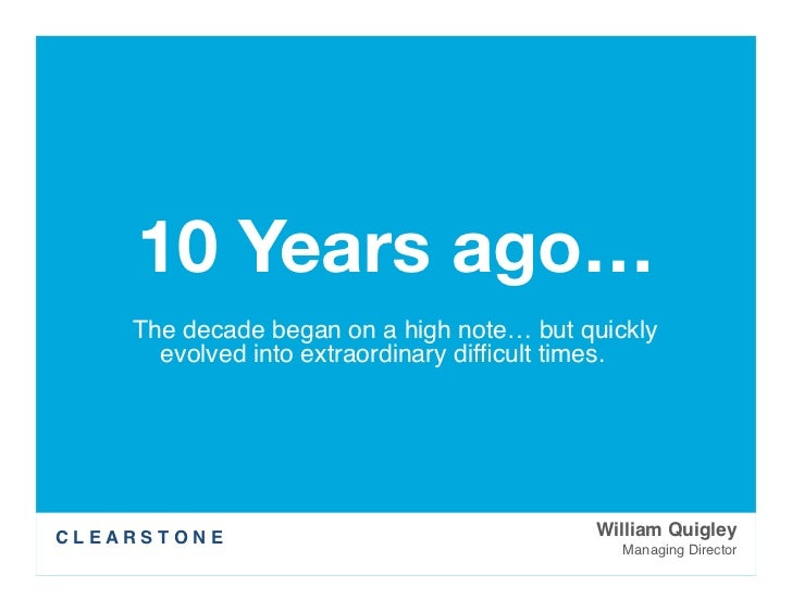 """10 Years ago…         The decade began on a high note… but quickly           evolved into extraordinary difficult times.""""C ..."""