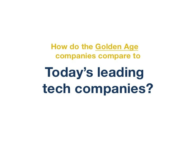 How do the Golden Age  companies compare to  Today's leadingtech companies?