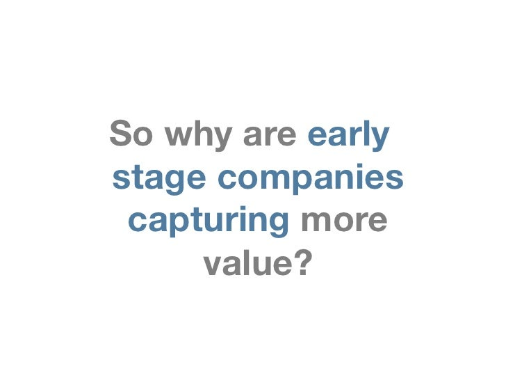 So why are earlystage companies capturing more     value?