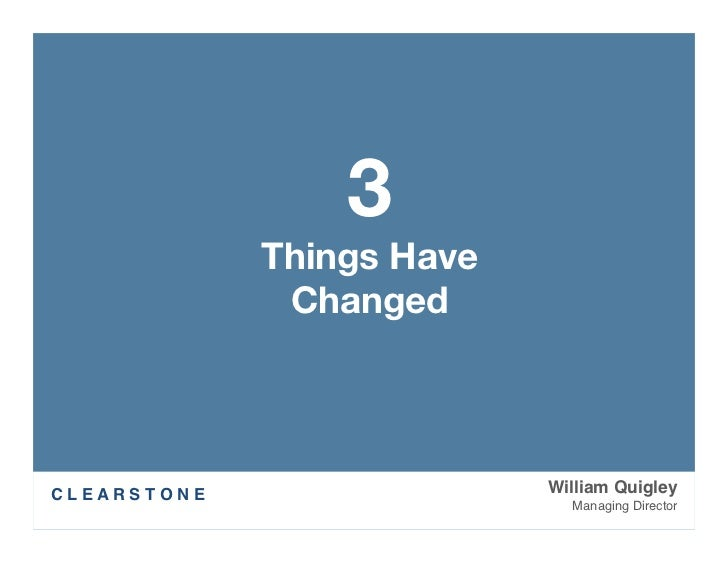 3                       Things Have                        ChangedC L E A R S T O N E                  William Quigley   ...